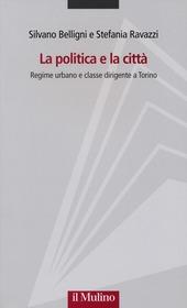 La politica e la città. Regime urbano e classe dirigente a Torino