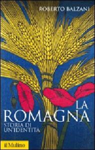 La Romagna. Storia di un'identità - Roberto Balzani - copertina