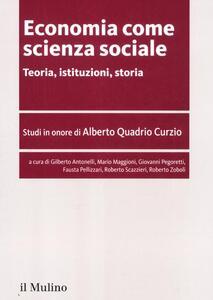 Economia come scienza sociale. Teoria, istituzioni, storia. Studi in onore di Alberto Quadrio Curzio - copertina