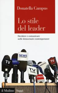 Libro Lo stile del leader. Decidere e comunicare nelle democrazie contemporanee Donatella Campus