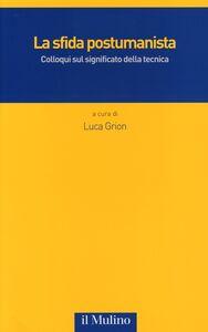 Libro La sfida postumanista. Colloqui sul significato della tecnica