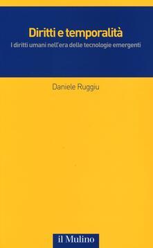 Diritti e temporalità. I diritti umani nell'era delle tecnologie emergenti - Daniele Ruggiu - copertina
