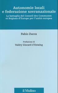 Libro Autonomie locali e federazione sovranazionale. La battaglia del Conseil des Communes et Régions d'Europe per l'unità europea Fabio Zucca