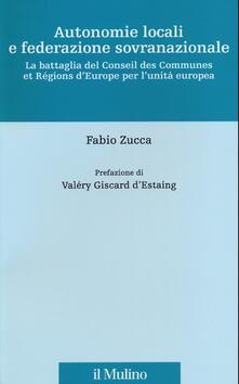 Autonomie locali e federazione sovranazionale. La battaglia del Conseil des Communes et Régions dEurope per lunità europea.pdf