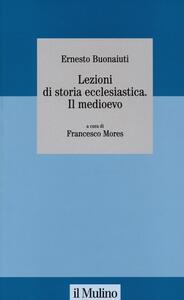 Lezioni di storia ecclesiastica. Il Medioevo - Ernesto Buonaiuti - copertina