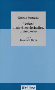 Foto Cover di Lezioni di storia ecclesiastica. Il Medioevo, Libro di Ernesto Buonaiuti, edito da Il Mulino