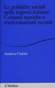 Libro Le politiche sociali nelle regioni italiane. Costanti storiche e trasformazioni recenti Andrea Ciarini