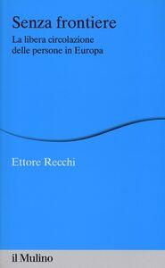 Foto Cover di Senza frontiere. La libera circolazione delle persone in Europa, Libro di Ettore Recchi, edito da Il Mulino