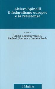 Libro Altiero Spinelli, il federalismo europeo e la Resistenza