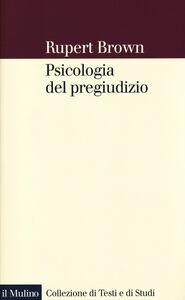 Foto Cover di Psicologia del pregiudizio, Libro di Rupert Brown, edito da Il Mulino