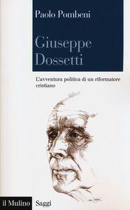 Foto Cover di Giuseppe Dossetti. L'avventura politica di un riformatore cristiano, Libro di Paolo Pombeni, edito da Il Mulino