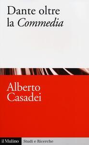 Dante oltre la «Commedia» - Alberto Casadei - copertina