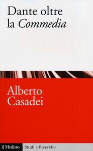 Libro Dante oltre la «Commedia» Alberto Casadei