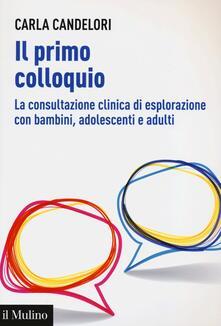 Il primo colloquio. La consultazione clinica di esplorazione con bambini, adolescenti e adulti - Carla Candelori - copertina
