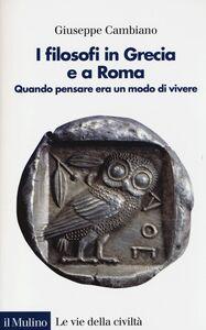 Libro I filosofi in Grecia e a Roma. Quando pensare era un modo di vivere Giuseppe Cambiano
