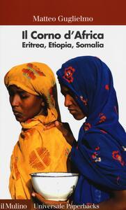 Il Corno d'Africa. Eritrea, Etiopia, Somalia - Matteo Guglielmo - copertina