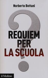 Requiem per la scuola? Ripensare il futuro dell'istruzione - Norberto Bottani - copertina