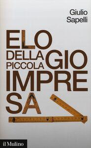 Libro Elogio della piccola impresa Giulio Sapelli