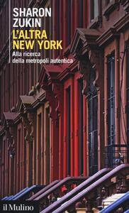L' altra New York. Alla ricerca della metropoli autentica - Sharon Zukin - copertina