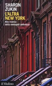 Libro L' altra New York. Alla ricerca della metropoli autentica Sharon Zukin