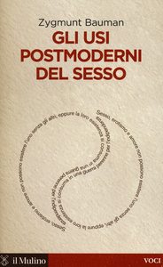 Libro Gli usi postmoderni del sesso Zygmunt Bauman