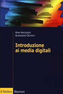 Foto Cover di Introduzione ai media digitali, Libro di Adam Arvidsson,Alessandro Delfanti, edito da Il Mulino