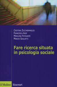 Foto Cover di Fare ricerca situata in psicologia sociale, Libro di  edito da Il Mulino