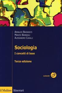 Sociologia. I concetti di base - Arnaldo Bagnasco,Marzio Barbagli,Alessandro Cavalli - copertina