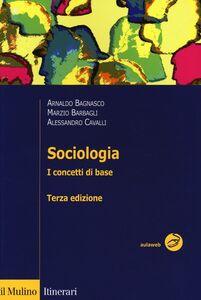 Libro Sociologia. I concetti di base Arnaldo Bagnasco , Marzio Barbagli , Alessandro Cavalli
