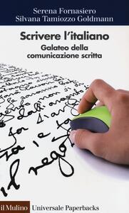 Scrivere l'italiano. Galateo della comunicazione scritta - Serena Fornasiero,Silvana Tamiozzo Goldmann - copertina