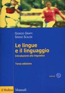Le lingue e il linguaggio. Introduzione alla linguistica - Giorgio Graffi,Sergio Scalise - copertina