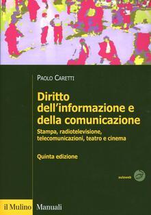 Diritto dell'informazione e della comunicazione. Stampa, radiotelevisione, telecomunicazioni, teatro e cinema - Paolo Caretti - copertina