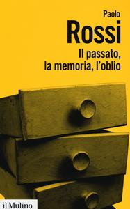 Libro Il passato, la memoria, l'oblio. Otto saggi di storia delle idee Paolo Rossi