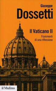 Libro Il Vaticano II. Frammenti di una riflessione Giuseppe Dossetti