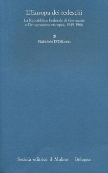 L' Europa dei tedeschi. La repubblica Federale di Germania e l'integrazione europea, 1949-1966 - Gabriele D'Ottavio - copertina