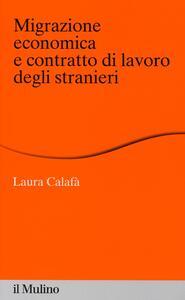 Migrazione economica e contratto di lavoro degli stranieri - Laura Calafà - copertina
