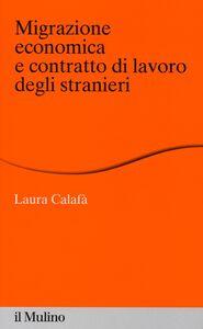 Libro Migrazione economica e contratto di lavoro degli stranieri Laura Calafà