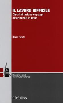 Il lavoro difficile. Discriminazione e gruppi discriminati in Italia.pdf