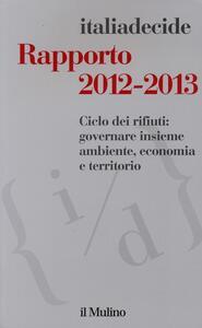Rapporto 2012-2013. Ciclo dei rifiuti: governare insieme ambiente, economia e territorio - copertina