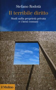 Il terribile diritto. Studi sulla proprietà privata e i beni comuni - Stefano Rodotà - copertina