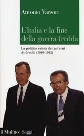 L' Italia e la fine della guerra fredda. La politica estera dei governi Andreotti (1989-1992)