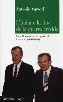 Daddyswing.es L' Italia e la fine della guerra fredda. La politica estera dei governi Andreotti (1989-1992) Image