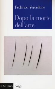 Dopo la morte dell'arte - Federico Vercellone - copertina