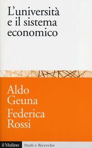Libro L' università e il sistema economico. Conoscenza, progresso tecnologico e crescita Aldo Geuna , Federica Rossi