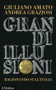 Grandi illusioni. Ragionando sull'Italia - Giuliano Amato,Andrea Graziosi - copertina