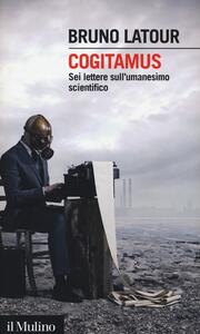 Cogitamus. Sei lettere sull'umanesimo scientifico - Bruno Latour - copertina