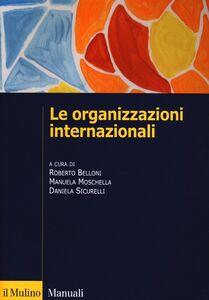 Foto Cover di Le organizzazioni internazionali. Struttura, funzioni, impatto, Libro di  edito da Il Mulino