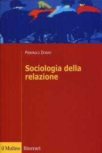 Foto Cover di Sociologia della relazione, Libro di Pierpaolo Donati, edito da Il Mulino