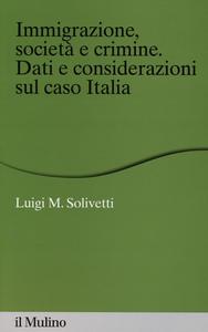 Libro Immigrazione, società e crimine. Dati e considerazioni sul caso Italia Luigi M. Solivetti