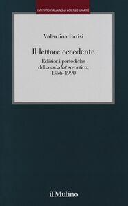Foto Cover di Il lettore eccedente. Edizioni periodiche del «Samizdat» sovietico (1956-1990), Libro di Valentina Parisi, edito da Il Mulino